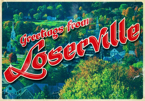 Greetings from Loserville!