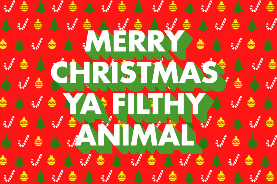 Merry Christmas Ya Filthy Animal