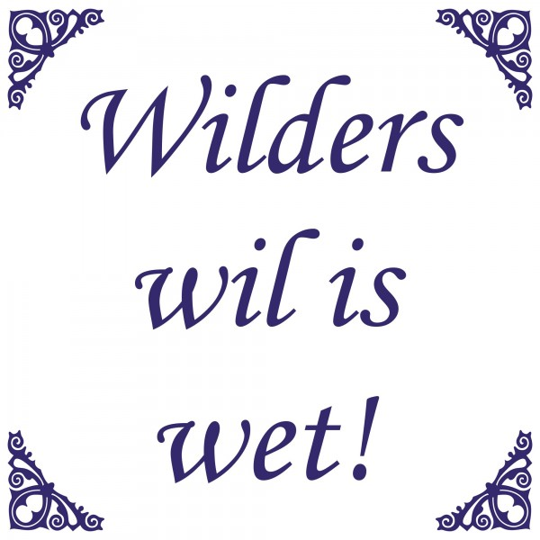 Wilders wil is wet!